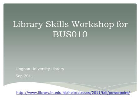 Library Skills Workshop for BUS010 Lingnan University Library Sep 2011 1
