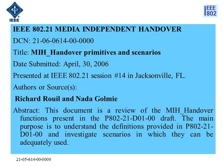21-05-614-00-0000 IEEE 802.21 MEDIA INDEPENDENT HANDOVER DCN: 21-06-0614-00-0000 Title: MIH_Handover primitives and scenarios Date Submitted: April, 30,