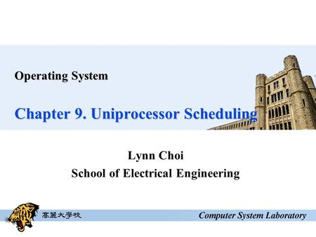 Operating System Chapter 9. Uniprocessor Scheduling Lynn Choi School of Electrical Engineering.