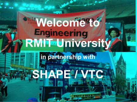 Welcome to RMIT University in partnership with SHAPE / VTC.