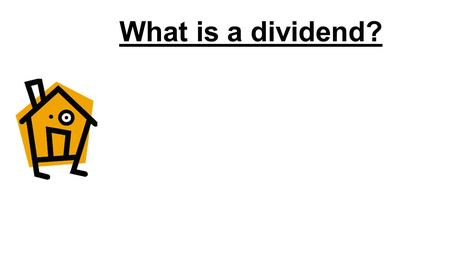 What is a dividend?. Let's say you bought an Investment property. You paid $400,000 and get $400/week rental income. (That's $400x52 = $20,800 p.a.)