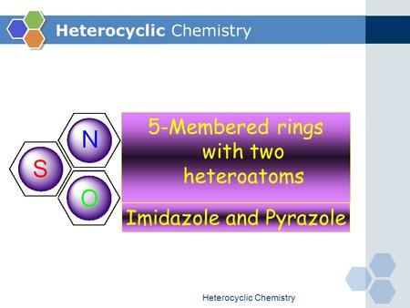 Heterocyclic Chemistry 5-Membered rings with two heteroatoms Imidazole and Pyrazole.