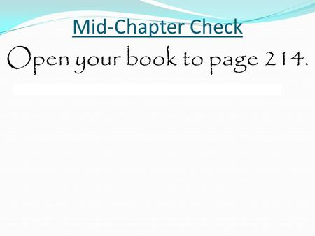 Mid-Chapter Check Open your book to page 214.. Mid-Chapter Check.