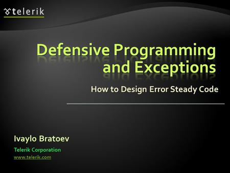 How to Design Error Steady Code Ivaylo Bratoev Telerik Corporation www.telerik.com.