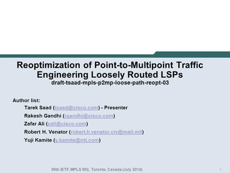 1 Reoptimization of Point-to-Multipoint Traffic Engineering Loosely Routed LSPs draft-tsaad-mpls-p2mp-loose-path-reopt-03 Author list: Tarek Saad