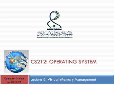 CS212: OPERATING SYSTEM Lecture 6: Virtual-Memory Management 1 Computer Science Department.