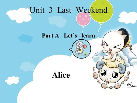Unit 3 Last Weekend Part A Let's learn Alice Let's chant What do you do on the weekend ? I usually water the flowers. Sometimes I wash the clothes. Sometimes.