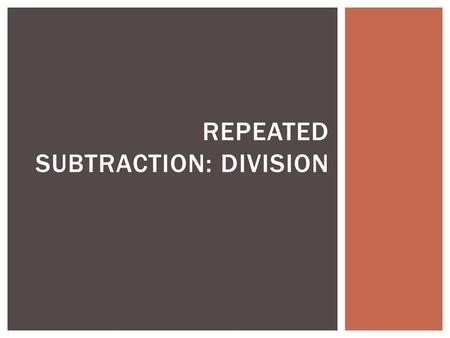 Repeated Subtraction: Division