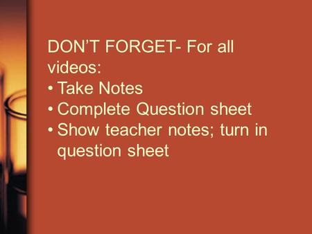 DON'T FORGET- For all videos: Take Notes Complete Question sheet Show teacher notes; turn in question sheet.