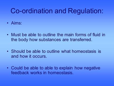Co-ordination and Regulation: Aims: Must be able to outline the main forms of fluid in the body how substances are transferred. Should be able to outline.