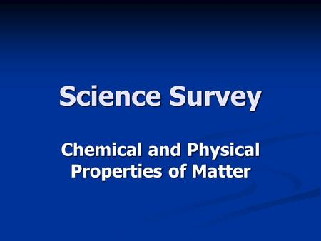 Science Survey Chemical and Physical Properties of Matter.