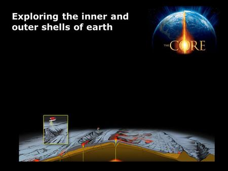 Exploring the inner and outer shells of earth. Earth consists of a series of concentric layers or spheres which differ in chemistry and physical properties.