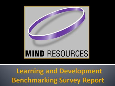 This is a summary of the results from the 2010 Mind Resources Learning and Development Benchmarking Survey. Over 400 participants across ANZ and Asia-Pacific.