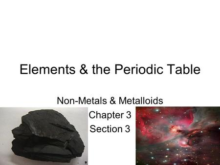 Elements & the Periodic Table Non-Metals & Metalloids Chapter 3 Section 3.