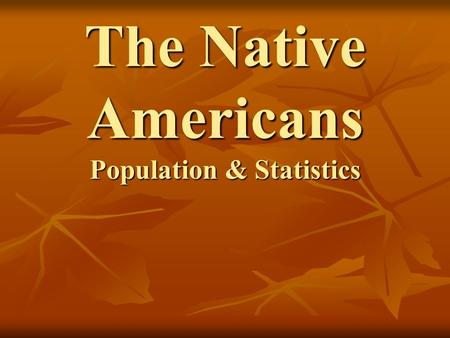 The Native Americans Population & Statistics. Diversity Culture Culture Language Language Kinship system Kinship system Political - economic Political.