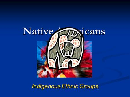 Native Americans Indigenous Ethnic Groups. Historical Context as immigrants as immigrants as a conquered indigenous population as a conquered indigenous.