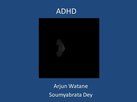 ADHD Arjun Watane Soumyabrata Dey. Work accomplished Extracted features for – Normalized brain, GM, WM, CSF Ran feature vectors through SVM Ready to fine.