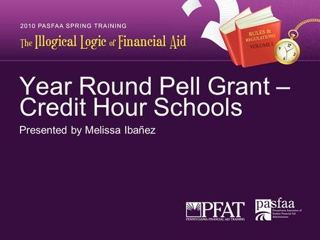 Year Round Pell Grant – Credit Hour Schools Presented by Melissa Ibañez.
