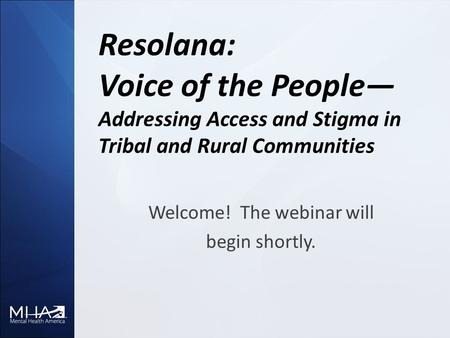 Resolana: Voice of the People— Addressing Access and Stigma in Tribal and Rural Communities Welcome! The webinar will begin shortly.