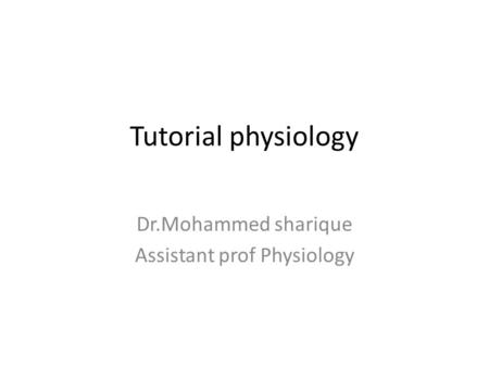 Tutorial physiology Dr.Mohammed sharique Assistant prof Physiology.