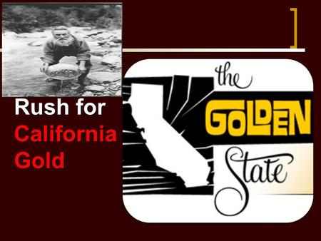 Rush for California Gold. Mexican gov't feared American immigration due to Texas Mexican gov't feared American immigration due to Texas  John Sutter.