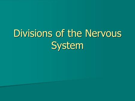 Divisions of the Nervous System. The Central Nervous system The central nervous system is made up of the and the The central nervous system is made up.