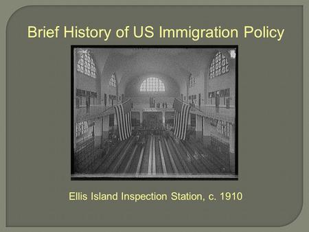 Brief History of US Immigration Policy Ellis Island Inspection Station, c. 1910.