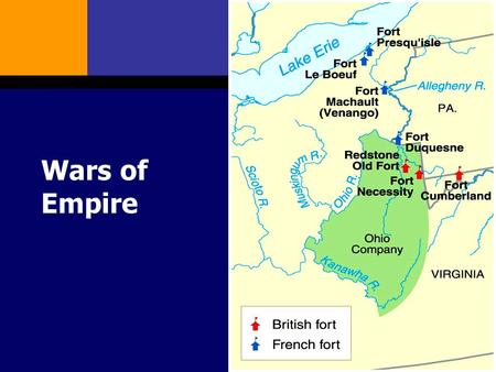 Wars of Empire. European Competition and the Colonies  Rivalry between the French and British government over the ownership if the Ohio Valley.  The.