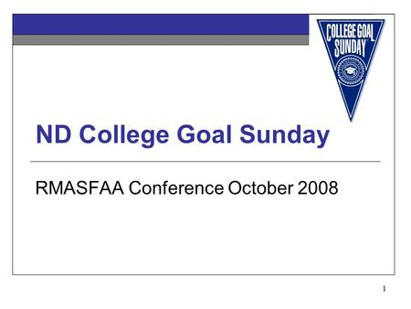 1 ND College Goal Sunday RMASFAA Conference October 2008.