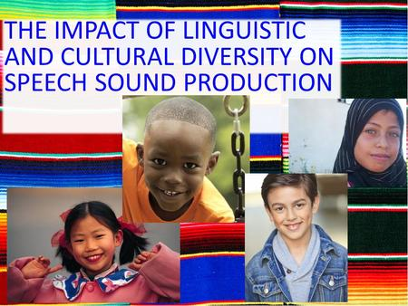 THE IMPACT OF LINGUISTIC AND CULTURAL DIVERSITY ON SPEECH SOUND PRODUCTION.