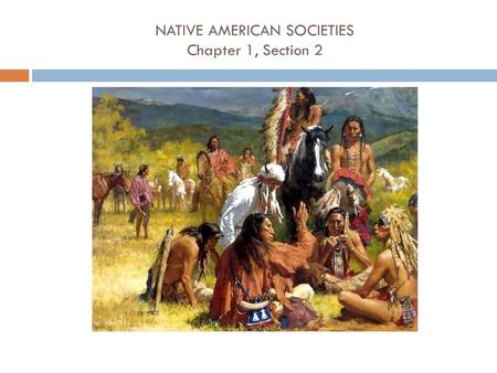 NATIVE AMERICAN SOCIETIES Chapter 1, Section 2