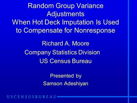 Random Group Variance Adjustments When Hot Deck Imputation Is Used to Compensate for Nonresponse Richard A. Moore Company Statistics Division US Census.