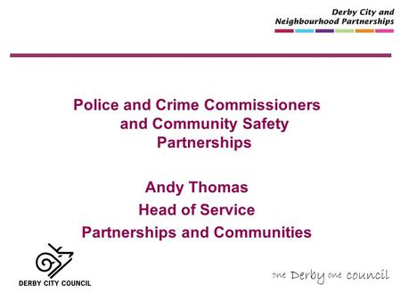 Police and Crime Commissioners and Community Safety Partnerships Andy Thomas Head of Service Partnerships and Communities.
