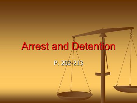Arrest and Detention P. 202-213. Learning Goals I can describe the process of a police investigation, including the questioning of an accused and the.