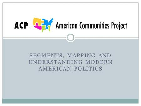 SEGMENTS, MAPPING AND UNDERSTANDING MODERN AMERICAN POLITICS.