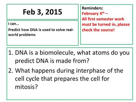 Feb 3, 2015 I can… Predict how DNA is used to solve real- world problems Reminders: February 4 th – All first semester work must be turned in, please check.