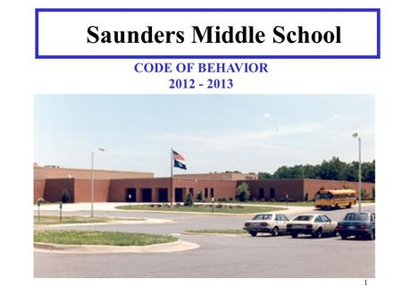 1 Saunders Middle School CODE OF BEHAVIOR 2012 - 2013.