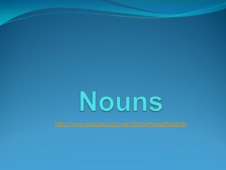Nouns are… A person A place A thing An idea.