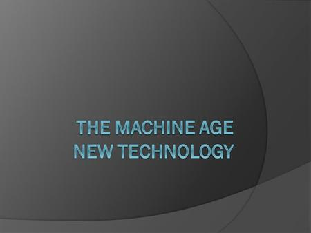 The Machine age New technology