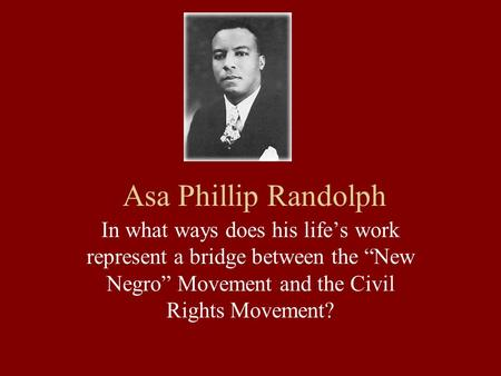 The life and contributions of phillip randolph to the civil rights movement