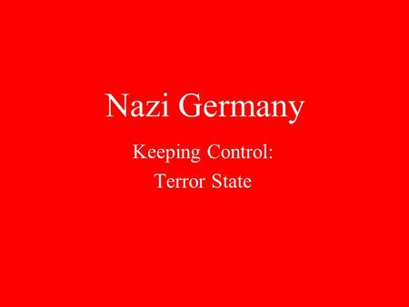 "Nazi Germany Keeping Control: Terror State Key Quote ""Terror is the best political weapon for nothing drives people harder than a fear of sudden death."""