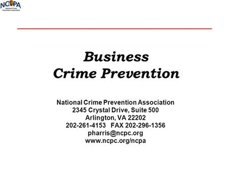 Business Crime Prevention National Crime Prevention Association 2345 Crystal Drive, Suite 500 Arlington, VA 22202 202-261-4153 FAX 202-296-1356