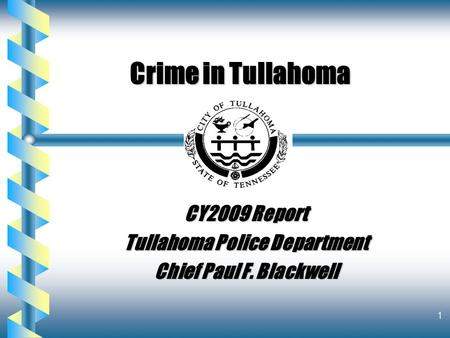 1 Crime in Tullahoma CY2009 Report Tullahoma Police Department Chief Paul F. Blackwell.