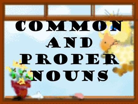 Common and Proper Nouns. Common nouns Name generic people, places, or things Name ideas Do not begin with a capital letter Can work as subjects or objects.