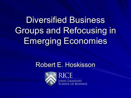 Diversified Business Groups and Refocusing in Emerging Economies Robert E. Hoskisson.