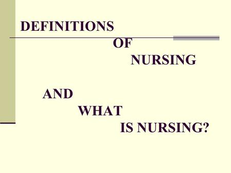 DEFINITIONS OF NURSING AND WHAT IS NURSING?. DEFINITIONS OF NURSING Nursing is a profession focused on advocacy in the care of individuals, families,