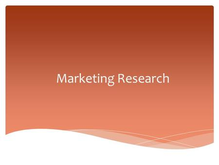 Marketing Research. Hello!  Marketing Research is the collection, analysis, and interpretation of What is Marketing Research? DATA.