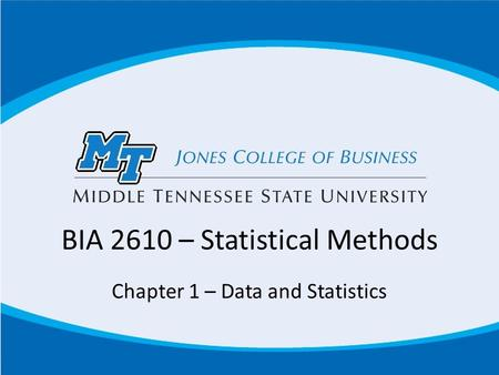 BIA 2610 – Statistical Methods Chapter 1 – Data and Statistics.