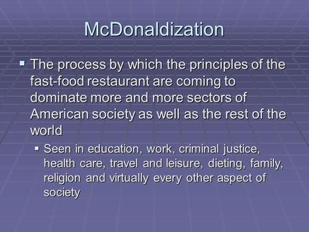 mcdonaldization health in a fastfood society Theorizing/resisting mcdonaldization: a multiperspectivist approach by douglas kellner george ritzer's _the mcdonaldization of society_ has generated an unprecedented number of sales and.