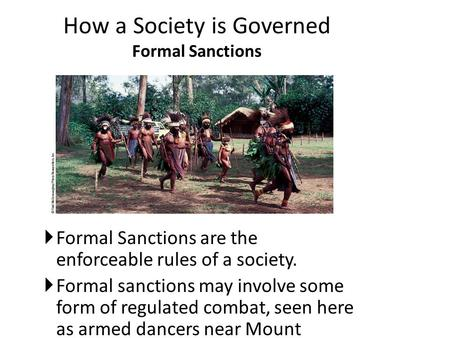 How a Society is Governed Formal Sanctions  Formal Sanctions are the enforceable rules of a society.  Formal sanctions may involve some form of regulated.